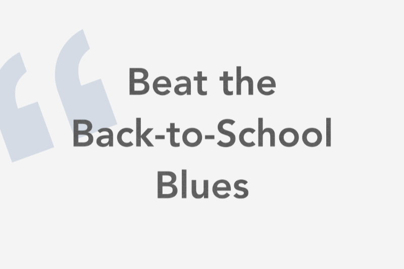 Beat the Back to School Blues